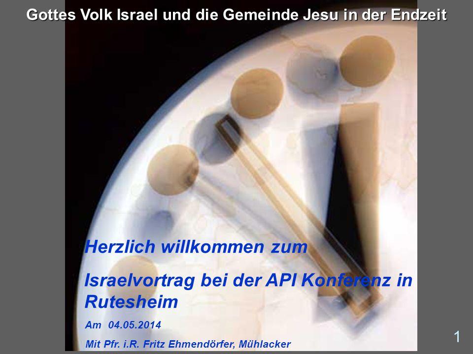 Gottes Volk Israel und die Gemeinde Jesu in der Endzeit Herzlich willkommen zum Israelvortrag bei der API Konferenz in Rutesheim Am 04.05.2014 Mit Pfr