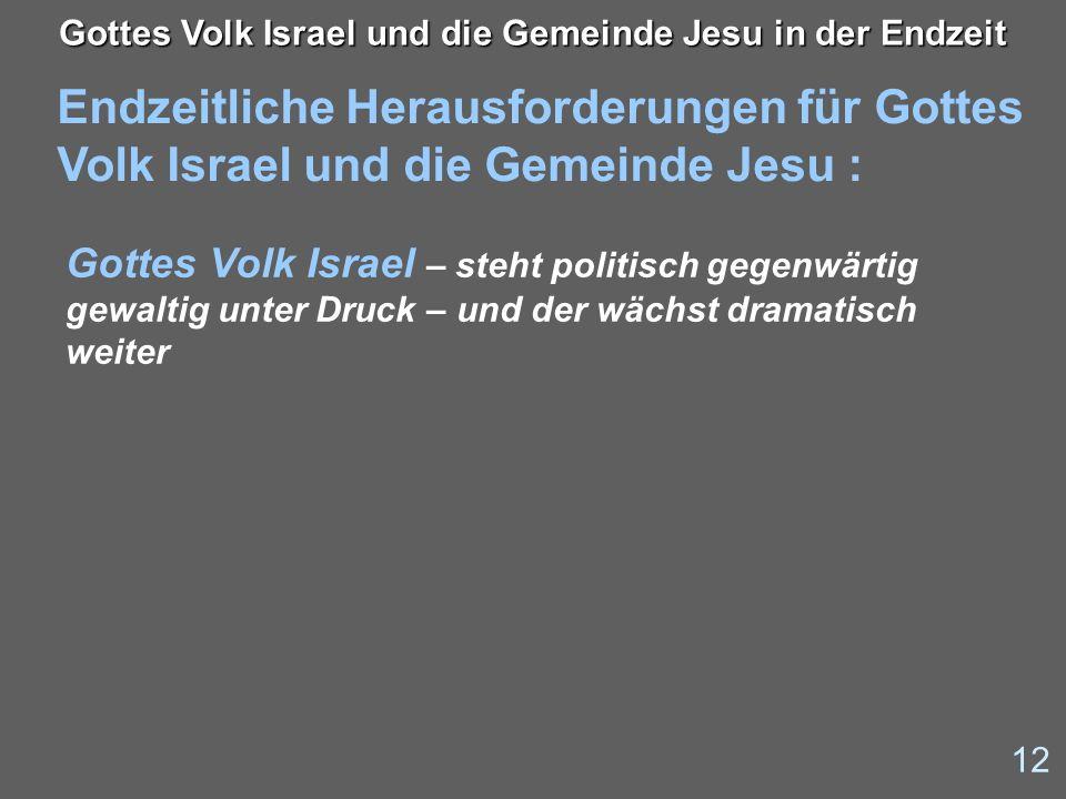 Endzeitliche Herausforderungen für Gottes Volk Israel und die Gemeinde Jesu : 12 Gottes Volk Israel und die Gemeinde Jesu in der Endzeit Gottes Volk I