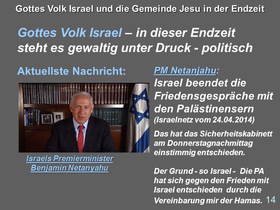 14 Gottes Volk Israel und die Gemeinde Jesu in der Endzeit Gottes Volk Israel – in dieser Endzeit steht es gewaltig unter Druck - politisch Aktuellste