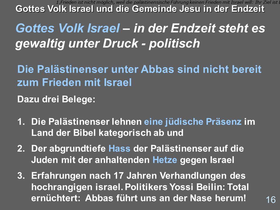 Gottes Volk Israel – in der Endzeit steht es gewaltig unter Druck - politisch 16 Gottes Volk Israel und die Gemeinde Jesu in der Endzeit Die Palästine