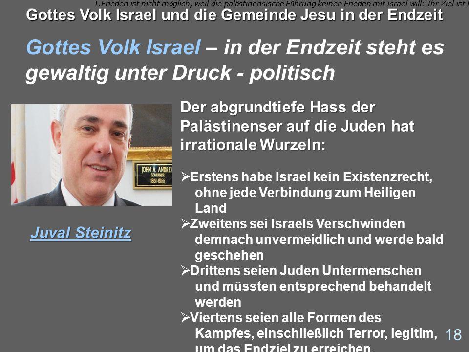 Gottes Volk Israel – in der Endzeit steht es gewaltig unter Druck - politisch 18 Gottes Volk Israel und die Gemeinde Jesu in der Endzeit Der abgrundti
