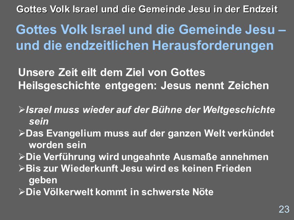 Gottes Volk Israel und die Gemeinde Jesu – und die endzeitlichen Herausforderungen 23 Gottes Volk Israel und die Gemeinde Jesu in der Endzeit Unsere Z