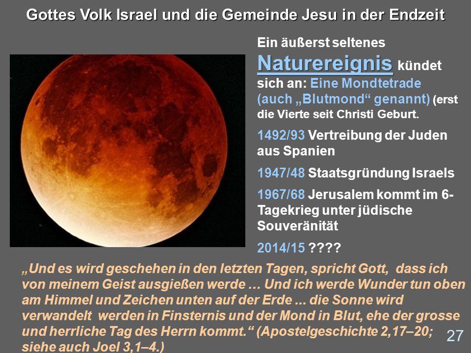 27 Gottes Volk Israel und die Gemeinde Jesu in der Endzeit Naturereignis Ein äußerst seltenes Naturereignis kündet sich an: Eine Mondtetrade (auch Blu