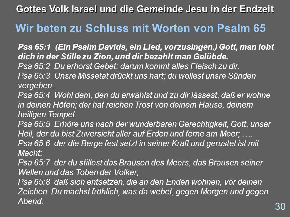 Wir beten zu Schluss mit Worten von Psalm 65 30 Gottes Volk Israel und die Gemeinde Jesu in der Endzeit Psa 65:1 (Ein Psalm Davids, ein Lied, vorzusin