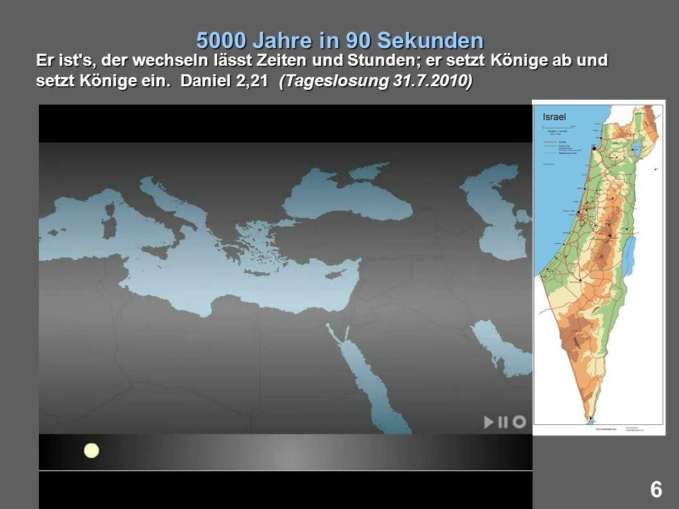 6 5000 Jahre in 90 Sekunden Er ist's, der wechseln lässt Zeiten und Stunden; er setzt Könige ab und setzt Könige ein. Daniel 2,21 (Tageslosung 31.7.20