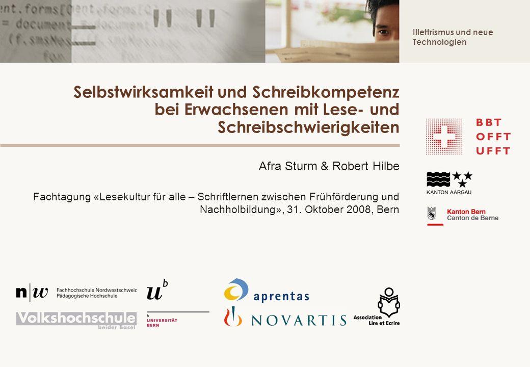 Illettrismus und neue Technologien Selbstwirksamkeit und Schreibkompetenz bei Erwachsenen mit Lese- und Schreibschwierigkeiten Afra Sturm & Robert Hil