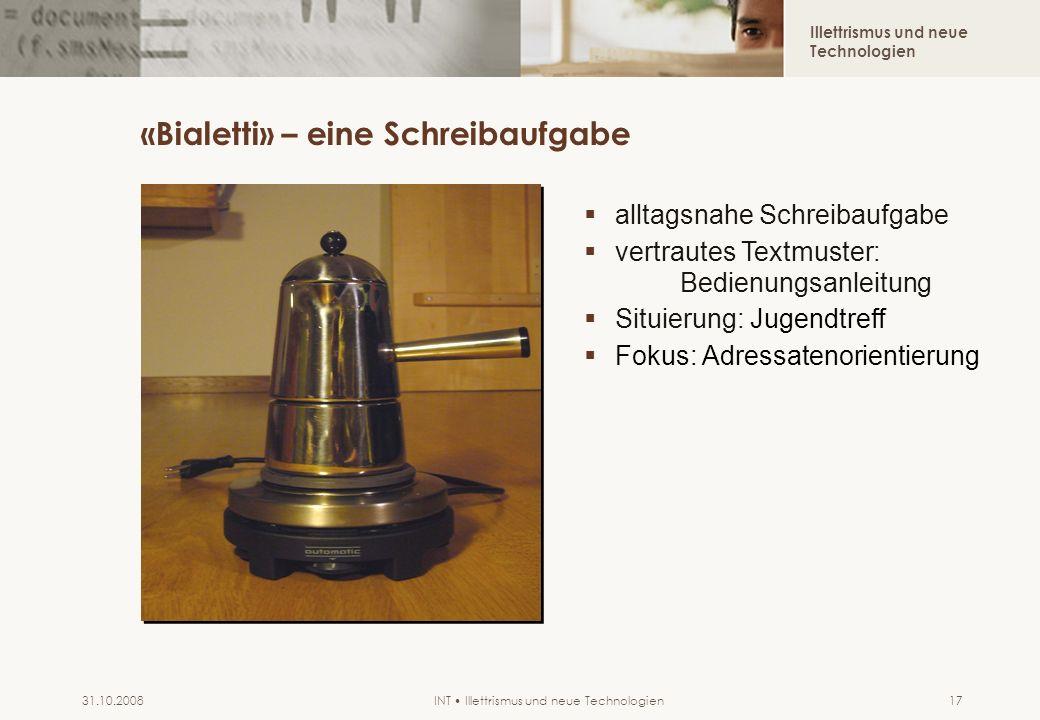 Illettrismus und neue Technologien INT Illettrismus und neue Technologien31.10.200817 «Bialetti» – eine Schreibaufgabe alltagsnahe Schreibaufgabe vert