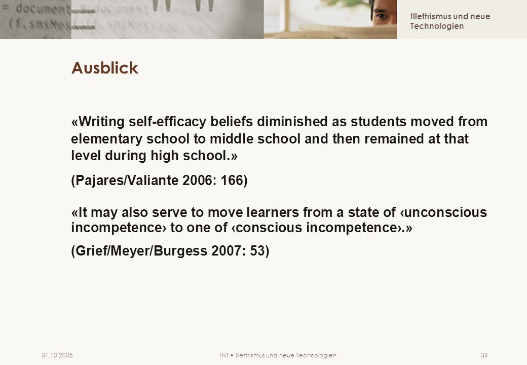 Illettrismus und neue Technologien INT Illettrismus und neue Technologien31.10.200834 Ausblick «Writing self-efficacy beliefs diminished as students m