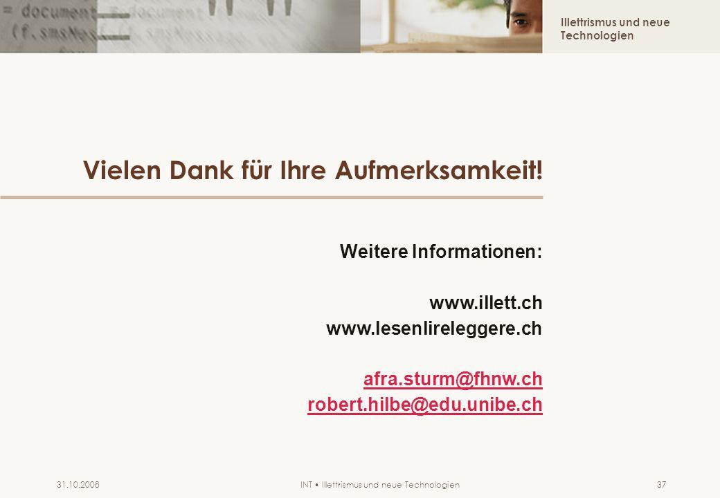 Illettrismus und neue Technologien INT Illettrismus und neue Technologien31.10.200837 Vielen Dank für Ihre Aufmerksamkeit! Weitere Informationen: www.
