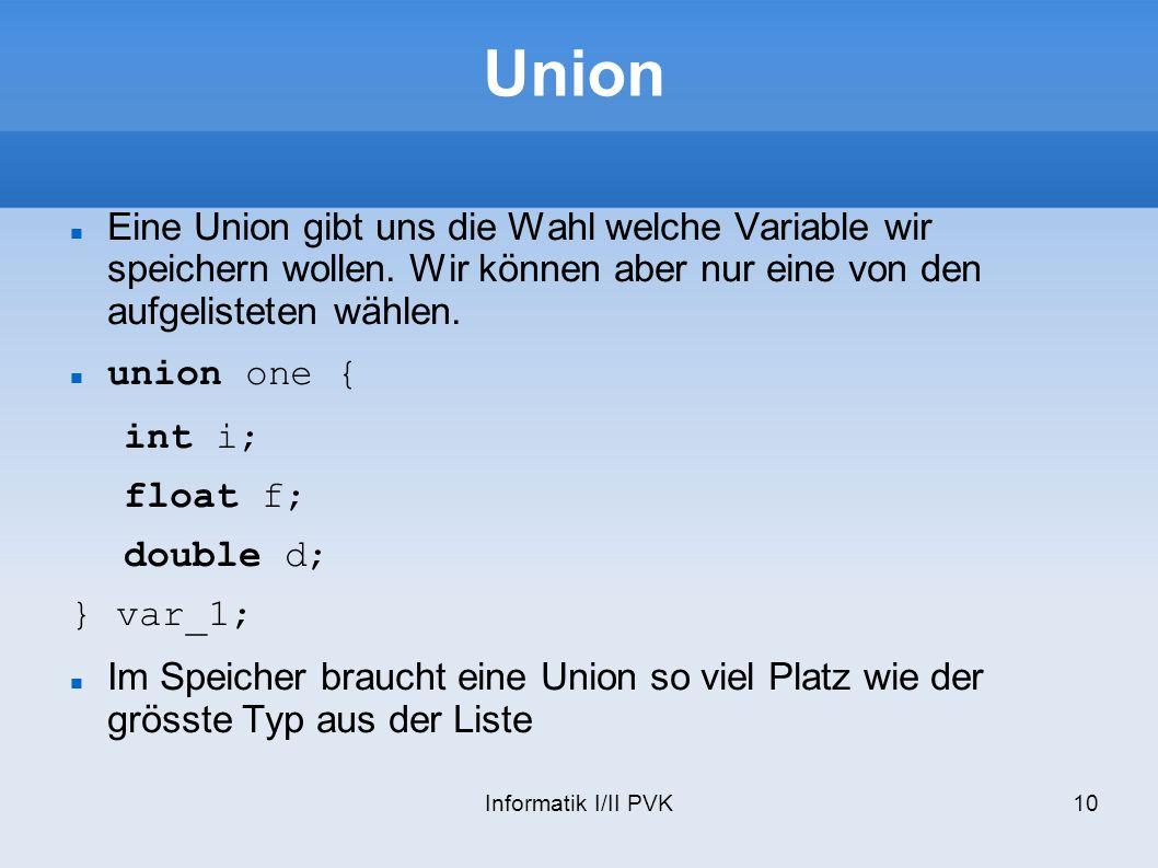 Informatik I/II PVK10 Union Eine Union gibt uns die Wahl welche Variable wir speichern wollen.