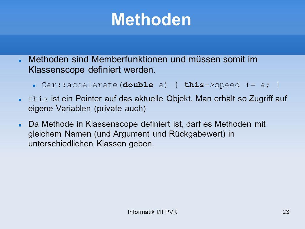 Informatik I/II PVK23 Methoden Methoden sind Memberfunktionen und müssen somit im Klassenscope definiert werden.