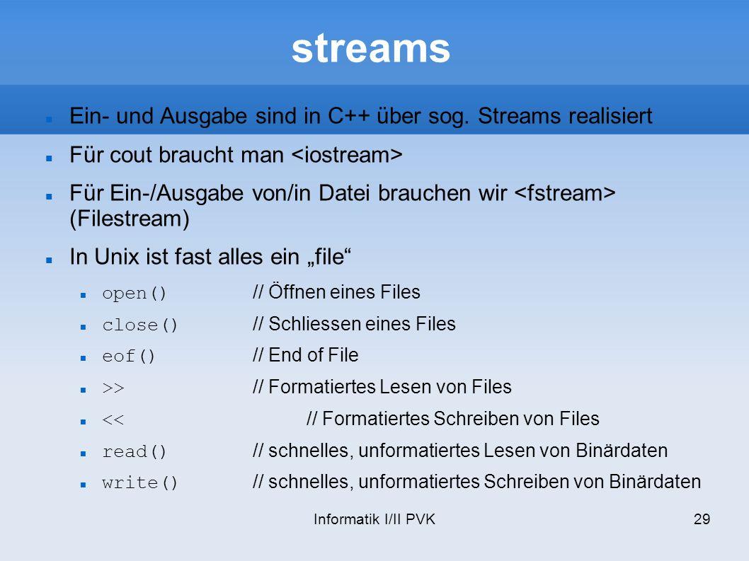 Informatik I/II PVK29 streams Ein- und Ausgabe sind in C++ über sog.