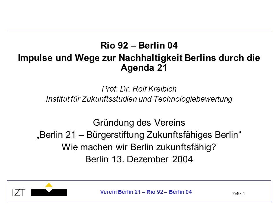 Folie 1 Verein Berlin 21 – Rio 92 – Berlin 04 Rio 92 – Berlin 04 Impulse und Wege zur Nachhaltigkeit Berlins durch die Agenda 21 Prof. Dr. Rolf Kreibi
