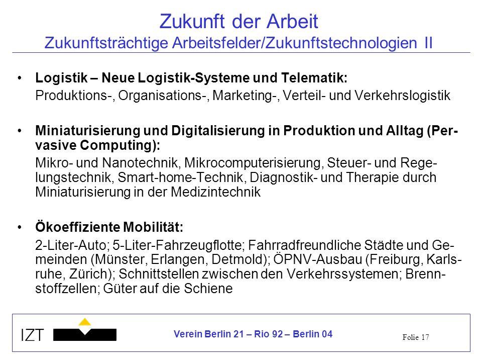 Folie 17 Verein Berlin 21 – Rio 92 – Berlin 04 Zukunft der Arbeit Zukunftsträchtige Arbeitsfelder/Zukunftstechnologien II Logistik – Neue Logistik-Sys