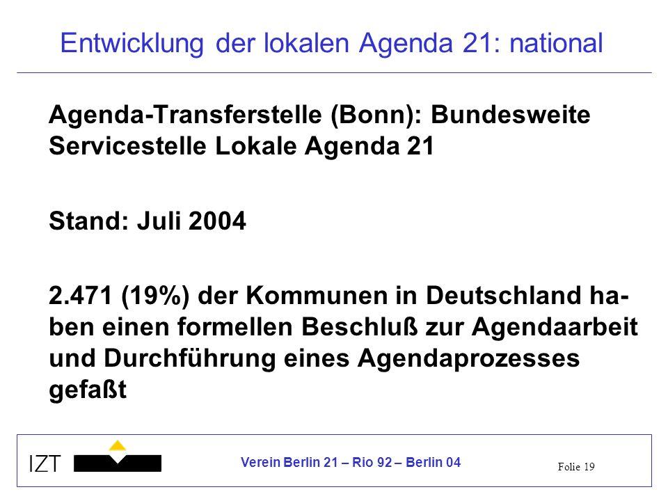 Folie 19 Verein Berlin 21 – Rio 92 – Berlin 04 Entwicklung der lokalen Agenda 21: national Agenda-Transferstelle (Bonn): Bundesweite Servicestelle Lok