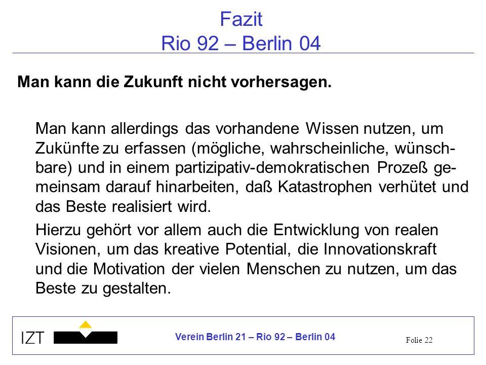Folie 22 Verein Berlin 21 – Rio 92 – Berlin 04 Fazit Rio 92 – Berlin 04 Man kann die Zukunft nicht vorhersagen.