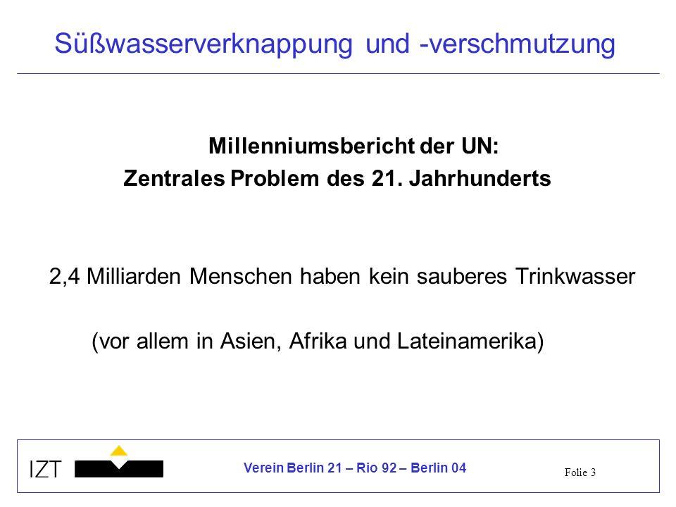 Folie 3 Verein Berlin 21 – Rio 92 – Berlin 04 Süßwasserverknappung und -verschmutzung Millenniumsbericht der UN: Zentrales Problem des 21. Jahrhundert