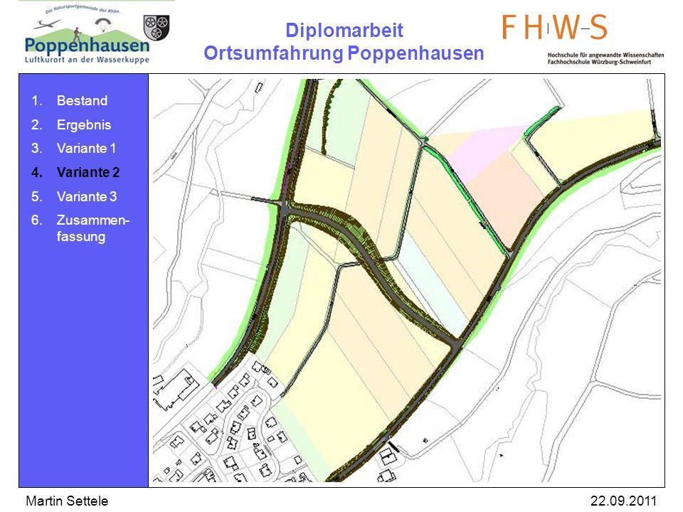Diplomarbeit Ortsumfahrung Poppenhausen 22.09.2011Martin Settele 1.Bestand 2.Ergebnis 3.Variante 1 4.Variante 2 5.Variante 3 6.Zusammen- fassung