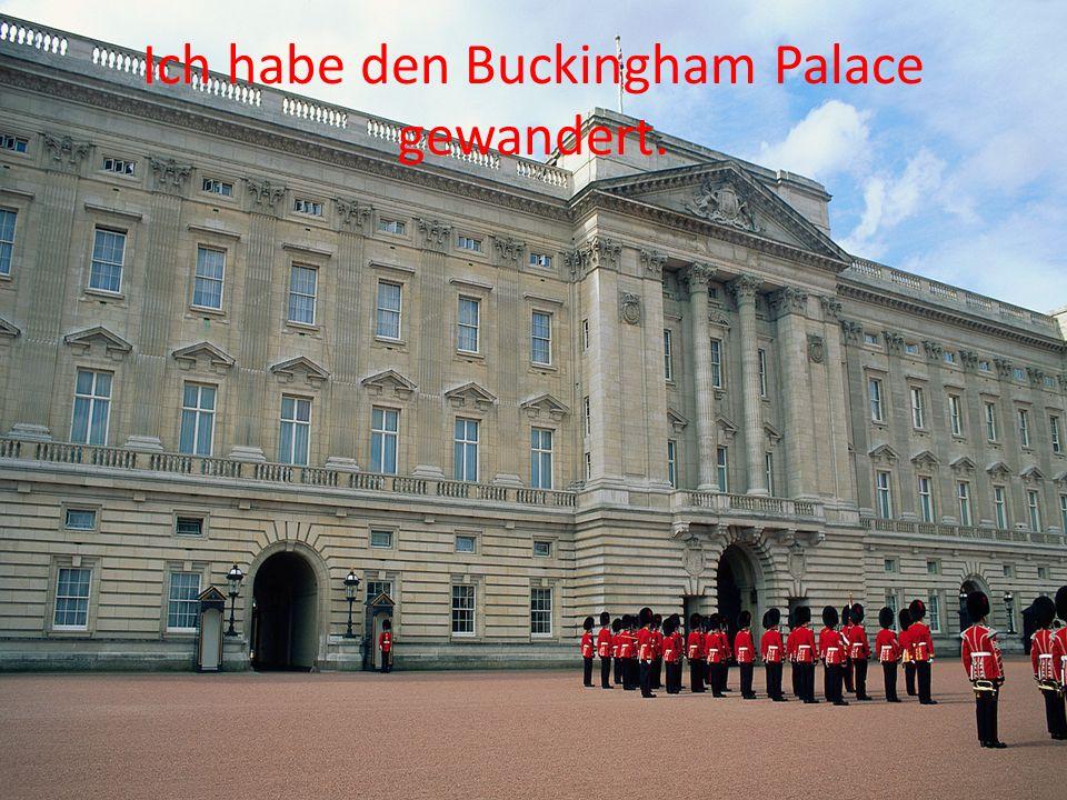Ich habe den Buckingham Palace gewandert.