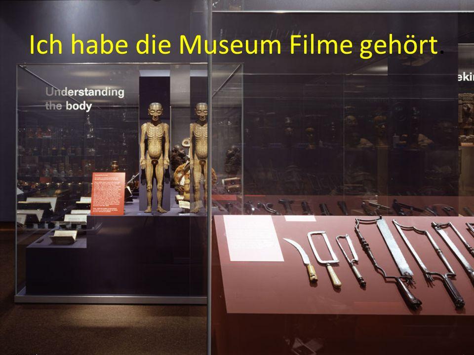 Ich habe die Museum Filme gehört.