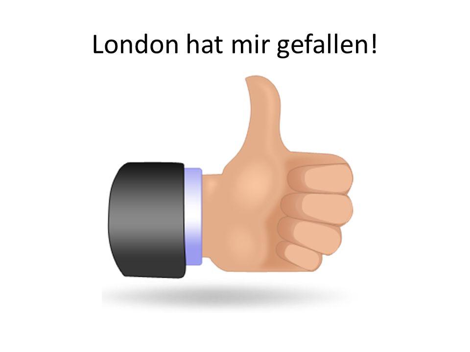 London hat mir gefallen!
