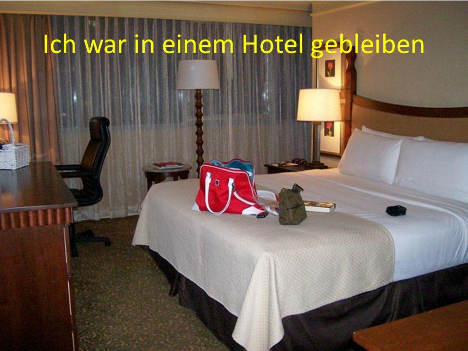 Ich war in einem Hotel gebleiben