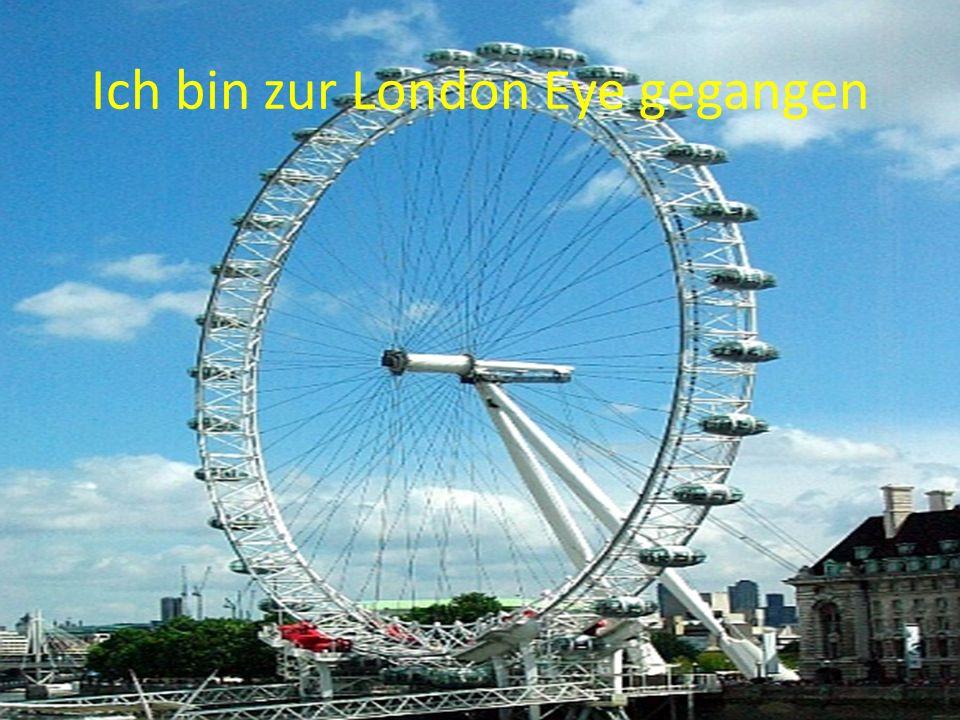 Ich bin zur London Eye gegangen