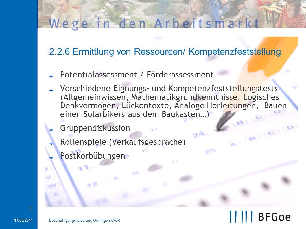 17/05/2014Beschäftigungsförderung Göttingen kAöR 11 Potentialassessment / Förderassessment Verschiedene Eignungs- und Kompetenzfeststellungstests (All