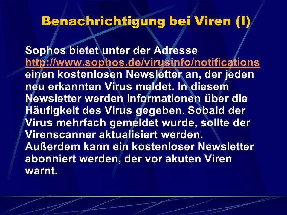 Benachrichtigung bei Viren (I) Sophos bietet unter der Adresse http://www.sophos.de/virusinfo/notifications einen kostenlosen Newsletter an, der jeden