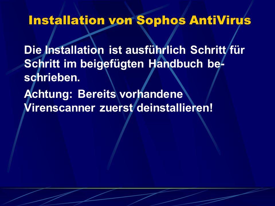 Installation von Sophos AntiVirus Die Installation ist ausführlich Schritt für Schritt im beigefügten Handbuch be- schrieben. Achtung: Bereits vorhand