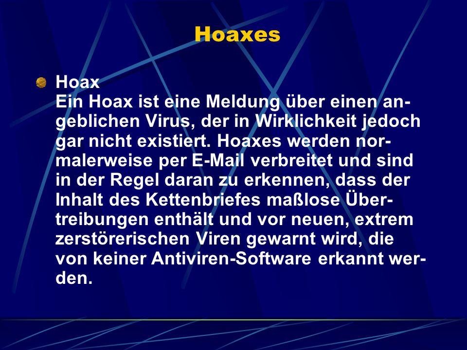 Hoaxes Hoax Ein Hoax ist eine Meldung über einen an- geblichen Virus, der in Wirklichkeit jedoch gar nicht existiert. Hoaxes werden nor- malerweise pe