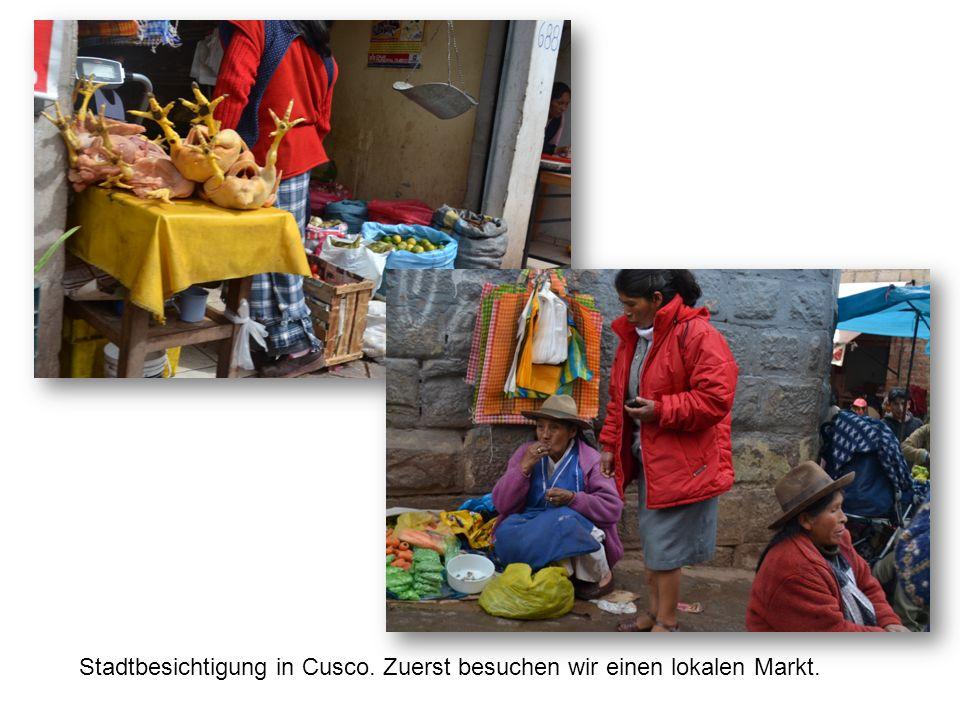 Stadtbesichtigung in Cusco. Zuerst besuchen wir einen lokalen Markt.