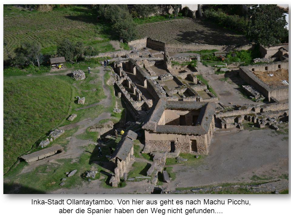 Inka-Stadt Ollantaytambo. Von hier aus geht es nach Machu Picchu, aber die Spanier haben den Weg nicht gefunden....