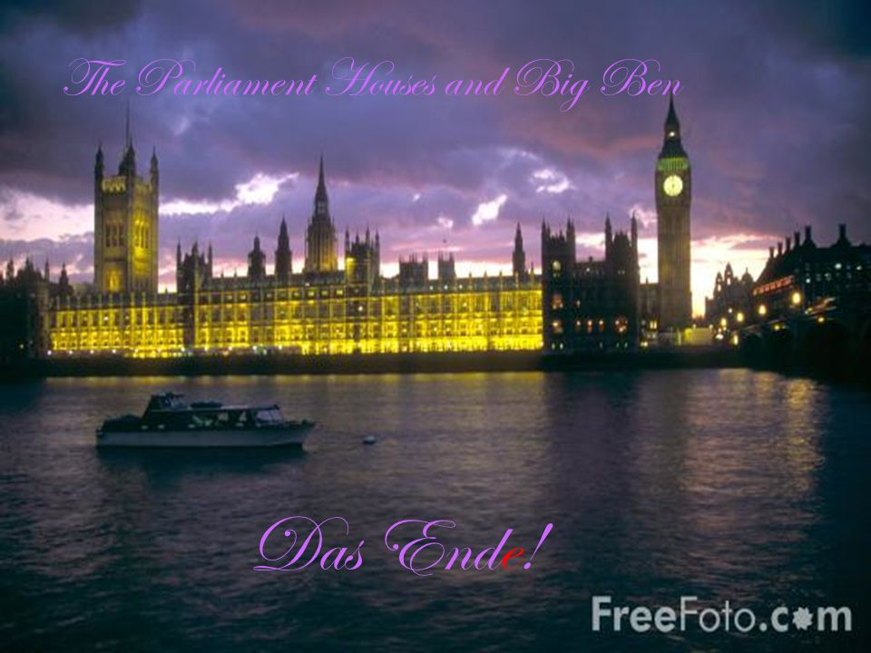 THE END! Das Ende! The Parliament Houses and Big Ben