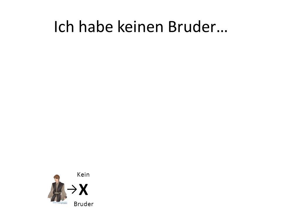 Ich habe keinen Bruder… Kein X Bruder