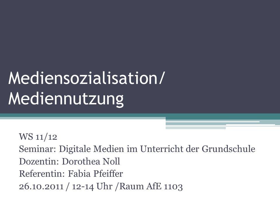 Mediensozialisation/ Mediennutzung WS 11/12 Seminar: Digitale Medien im Unterricht der Grundschule Dozentin: Dorothea Noll Referentin: Fabia Pfeiffer 26.10.2011 / 12-14 Uhr /Raum AfE 1103