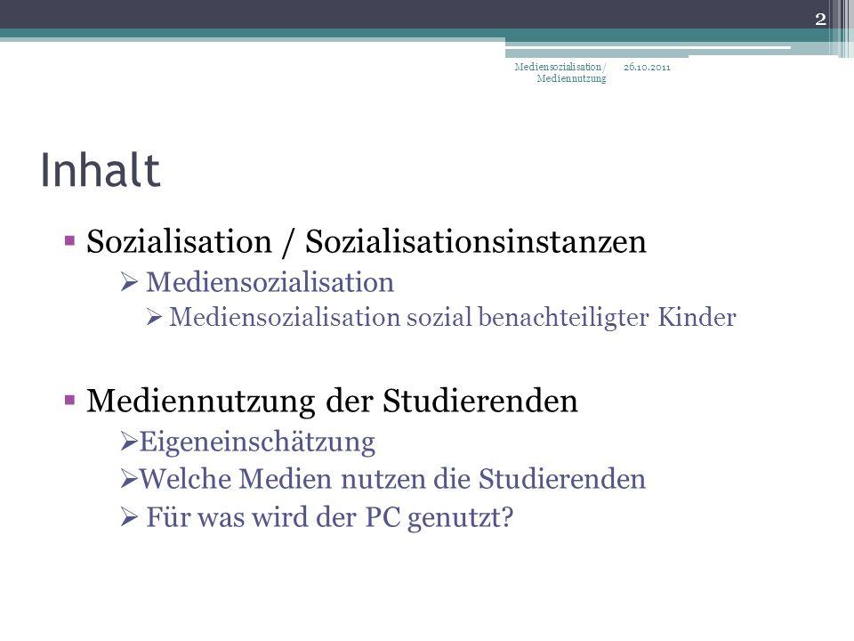 Inhalt Sozialisation / Sozialisationsinstanzen Mediensozialisation Mediensozialisation sozial benachteiligter Kinder Mediennutzung der Studierenden Eigeneinschätzung Welche Medien nutzen die Studierenden Für was wird der PC genutzt.