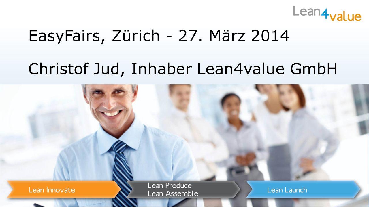 EasyFairs, Zürich - 27. März 2014 Christof Jud, Inhaber Lean4value GmbH 1