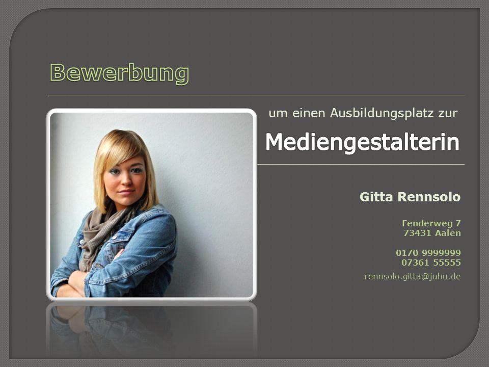 Gitta Rennsolo Fenderweg 7 73431 Aalen 0170 159951996 07361 35753 rennsolo.gitta@yahoo.de Gitta Rennsolo Fenderweg 7 73431 Aalen 0170 159951996 07361 35753 rennsolo.gitta@yahoo.de Werbeagentur EYE CATCHER GmbH Frau Wendy Lator Windigstraße 100 73431 Aalen Sehr geehrte Frau Lator, wie ich auf der Website der Agentur für Arbeit erfahren konnte, stellen Sie für das kommende Jahr noch Ausbildungsplätze für den Beruf der Mediengestalterin in Aussicht.