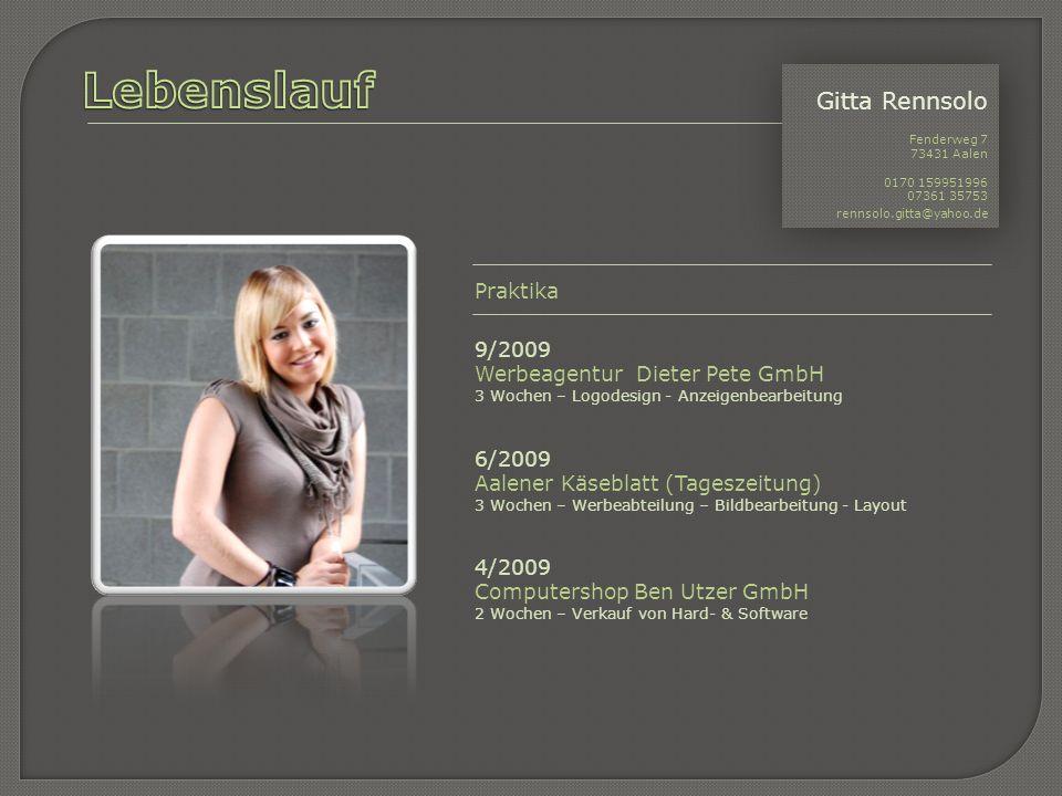 Gitta Rennsolo Fenderweg 7 73431 Aalen 0170 159951996 07361 35753 rennsolo.gitta@yahoo.de Gitta Rennsolo Fenderweg 7 73431 Aalen 0170 159951996 07361 35753 rennsolo.gitta@yahoo.de Besondere Fähigkeiten & Kenntnisse Fremdsprachen Englisch und Spanisch Führerschein Pkw IT & EDVMicrosoft Office Versionen 2003/2007/2010 Word/Excel/Powerpoint Adobe & Sonstige Bildbearbeitung Photoshop Elements 8 Photo Impact 10.1 Irvan View (ab 4.6.1)