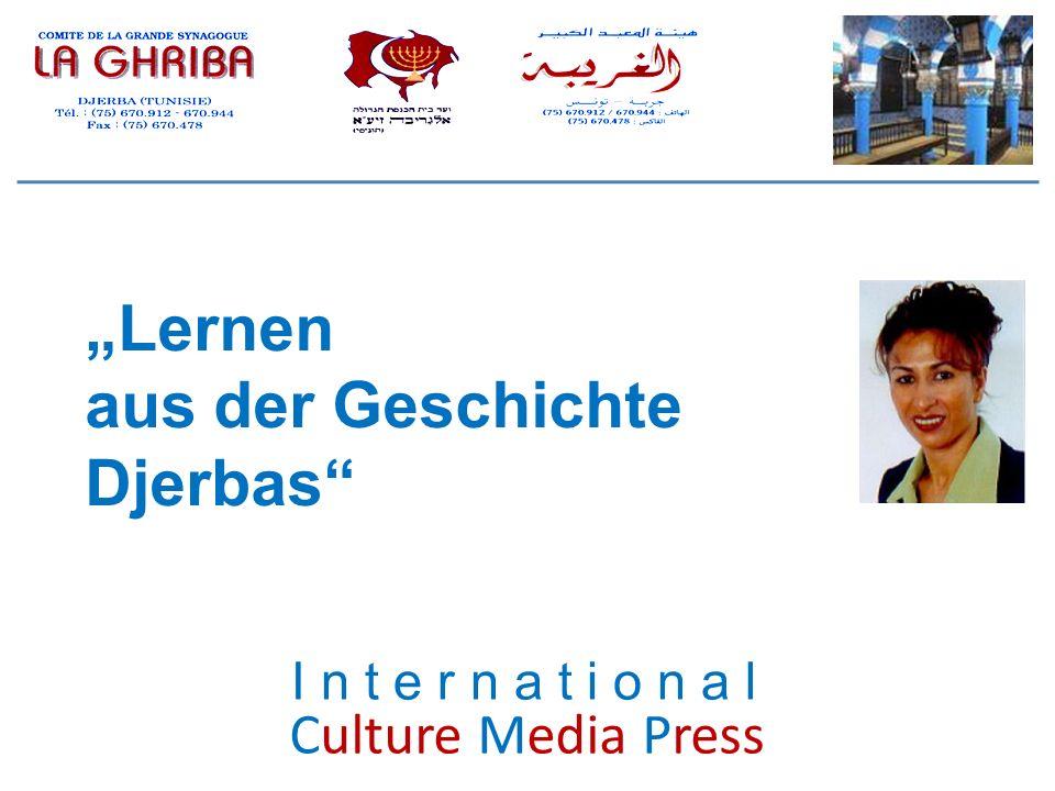 Culture Media Press Lernen aus der Geschichte Djerbas I n t e r n a t i o n a l