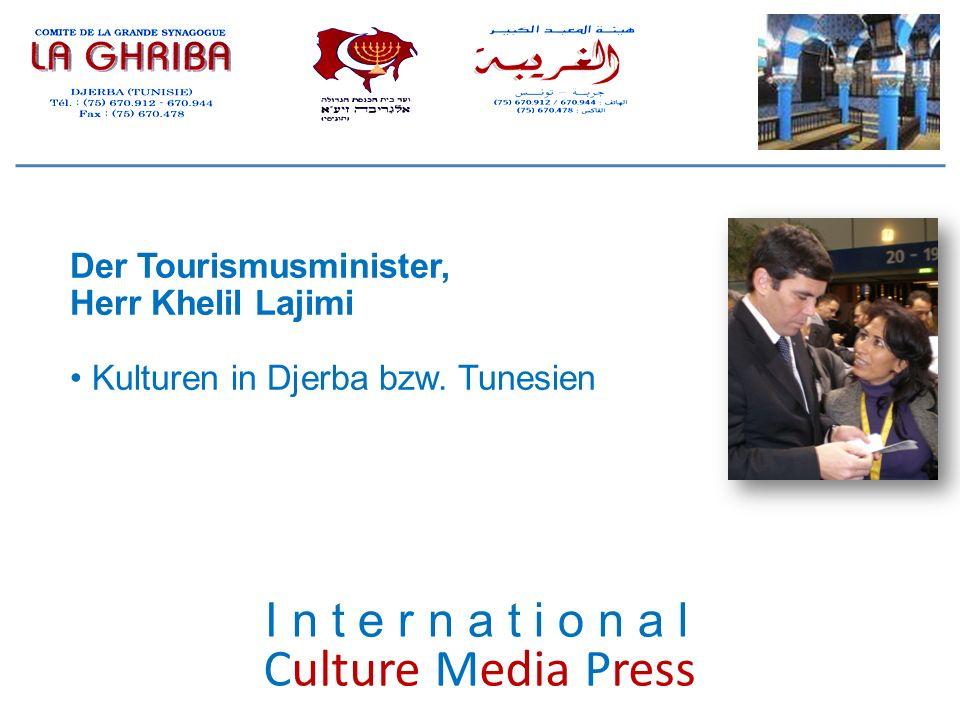 Culture Media Press Der Tourismusminister, Herr Khelil Lajimi Kulturen in Djerba bzw. Tunesien I n t e r n a t i o n a l