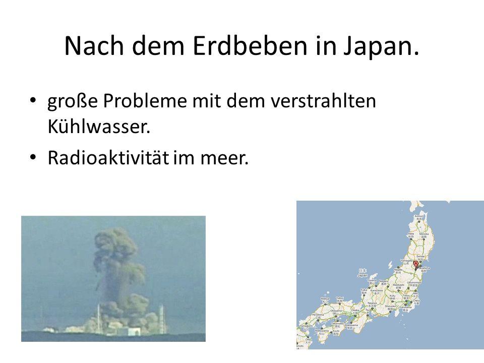 Nach dem Erdbeben in Japan. große Probleme mit dem verstrahlten Kühlwasser. Radioaktivität im meer.