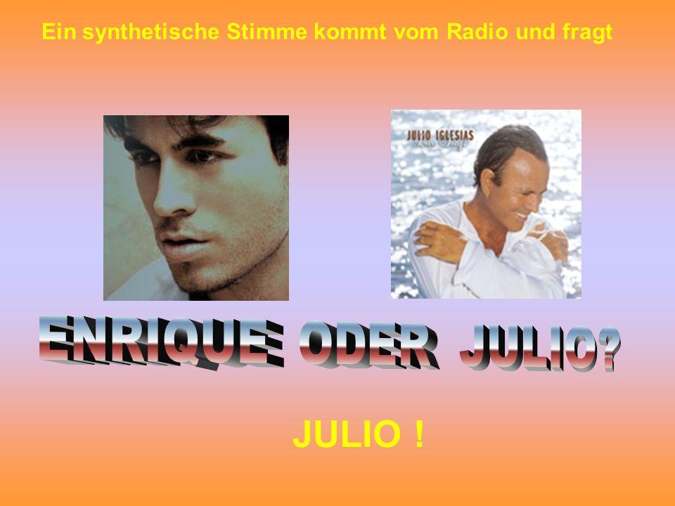 Ein synthetische Stimme kommt vom Radio und fragt JULIO !