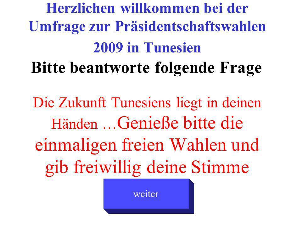 Herzlichen willkommen bei der Umfrage zur Präsidentschaftswahlen 2009 in Tunesien Bitte beantworte folgende Frage Die Zukunft Tunesiens liegt in deinen Händen … Genieße bitte die einmaligen freien Wahlen und gib freiwillig deine Stimme weiter