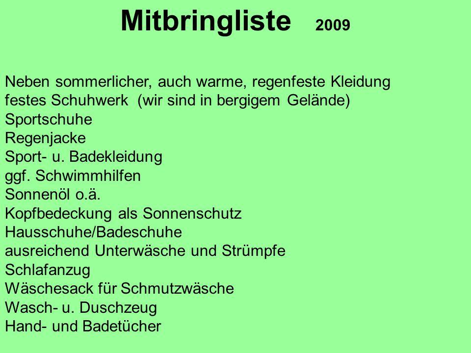 Mitbringliste 2009 Neben sommerlicher, auch warme, regenfeste Kleidung festes Schuhwerk (wir sind in bergigem Gelände) Sportschuhe Regenjacke Sport- u