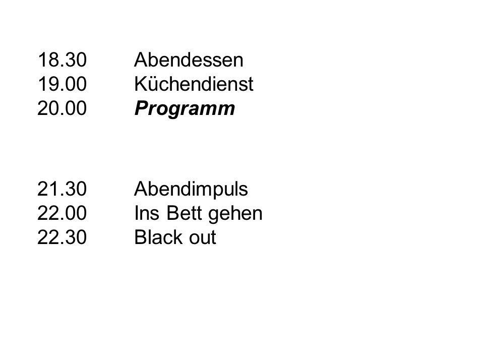 18.30Abendessen 19.00Küchendienst 20.00Programm 21.30Abendimpuls 22.00Ins Bett gehen 22.30Black out