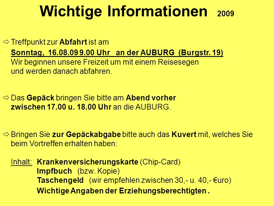 Wichtige Informationen 2009 Treffpunkt zur Abfahrt ist am Sonntag, 16.08.09 9.00 Uhr an der AUBURG (Burgstr. 19) Wir beginnen unsere Freizeit um mit e