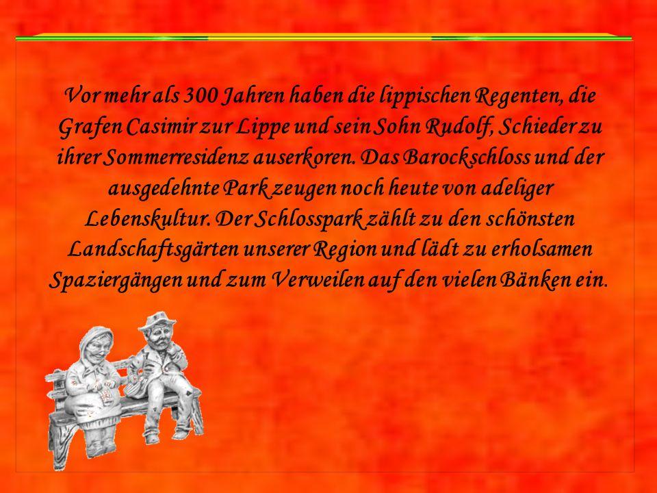 Vor mehr als 300 Jahren haben die lippischen Regenten, die Grafen Casimir zur Lippe und sein Sohn Rudolf, Schieder zu ihrer Sommerresidenz auserkoren.