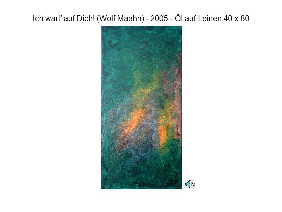 Ich wart' auf Dich! (Wolf Maahn) - 2005 - Öl auf Leinen 40 x 80